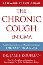 The Chronic Cough Enigma ebook by Jamie A. Koufman, M.D., F.A.C.S.,Suze Orman