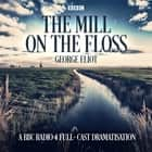 The Mill on the Floss - A BBC Radio 4 full-cast dramatisation audiobook by