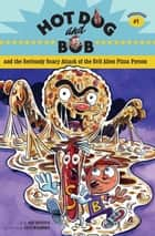 Hot Dog and Bob and the Seriously Scary Attack of the Evil Alien Pizza Person - Adventure #1 ebook by L. Bob Rovetch, Dave Whamond