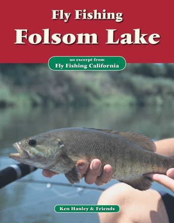Fly Fishing Folsom Lake - An excerpt from Fly Fishing California ebook by Ken Hanley
