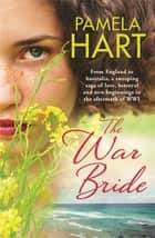 The War Bride - A gorgeously romantic story of love, betrayal and new beginnings ebook by Pamela Hart