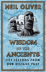 Wisdom of the Ancients - Life lessons from our distant past ebook by Neil Oliver