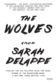 The Wolves: A Play: Off-Broadway Edition ebook by Sarah DeLappe