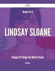 Ready For A Lindsay Sloane Change? - 61 Things You Need To Know ebook by Justin Moran