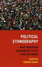 Political Ethnography - What Immersion Contributes to the Study of Power ebook by Edward Schatz