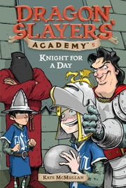 Knight for a Day #5 ebook by Kate McMullan,Bill Basso