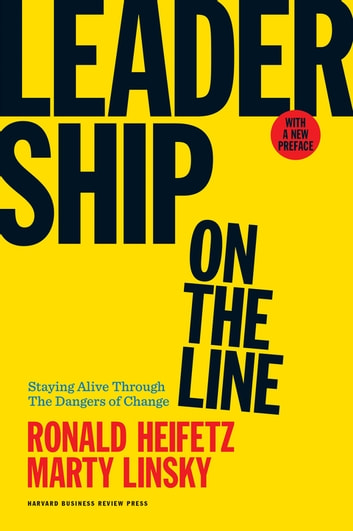 Leadership on the Line, With a New Preface - Staying Alive Through the Dangers of Change eBook by Ronald Heifetz,Marty Linsky