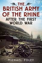 The British Army of the Rhine After the First World War ebook by Michael Foley