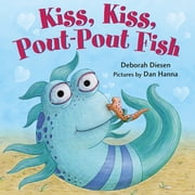 Kiss, Kiss, Pout-Pout Fish ebook by Deborah Diesen, Dan Hanna