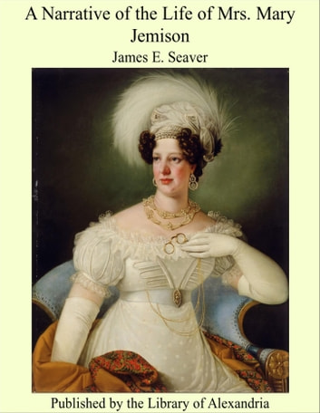 A Narrative of the Life of Mrs. Mary Jemison ebook by James E. Seaver