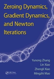 Zeroing Dynamics, Gradient Dynamics, and Newton Iterations ebook by Zhang, Yunong