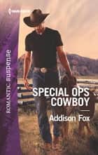 Special Ops Cowboy - A Western Romantic Suspense Novel eBook by Addison Fox
