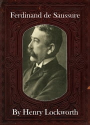 Ferdinand de Saussure ebook by Henry Lockworth,Eliza Chairwood,Bradley Smith