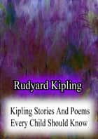 Kipling Stories And Poems Every Child Should Know ebook by Rudyard Kipling