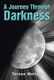 A Journey Through Darkness ebook by Terese Weitzel