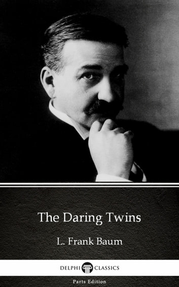 The Daring Twins by L. Frank Baum - Delphi Classics (Illustrated) ebook by L. Frank Baum