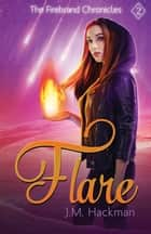 Flare - The Firebrand Chronicles, Book Two ebook by J.M. Hackman
