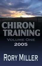 ChironTraining Volume 1: 2005 ebook by Rory Miller