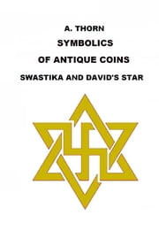 SYMBOLICS OF ANTIQUE COINS - SWASTIKA AND DAVID'S STAR ebook by Aleks Torn
