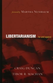 Libertarianism - For and Against ebook by Tibor R. Machan,Craig Duncan,Martha Nussbaum