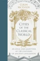 Cities of the Classical World ebook by Colin McEvedy