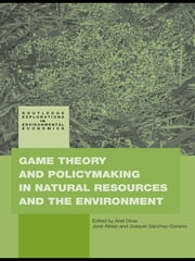 Game Theory and Policy Making in Natural Resources and the Environment ebook by Ariel Dinar,José Albiac,Joaquín Sánchez-Soriano