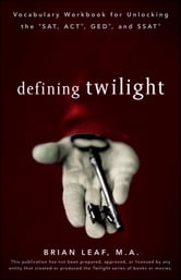 Defining Twilight: Vocabulary Workbook for Unlocking the SAT, ACT, GED, and SSAT ebook by Brian Leaf