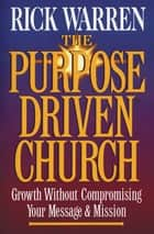 The Purpose Driven® Church: Growth Without Compormising Your Message and Mission ebook by Rick Warren