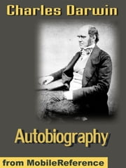 Autobiography Of Charles Darwin: Edited By His Son Francis Darwin (Mobi Classics) ebook by Charles Darwin