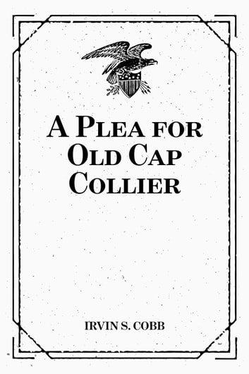 A Plea for Old Cap Collier ebook by Irvin S. Cobb