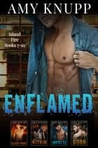 Enflamed - Island Fire Books 7-10 ebook by Amy Knupp