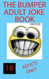 The Bumper ADULT JOKE BOOK - ADULTS ONLY 18+ ebook by John Butler