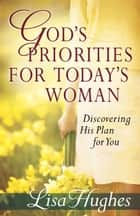 God's Priorities for Today's Woman ebook by Lisa Hughes