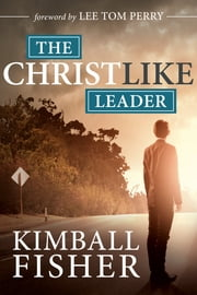 The Christlike Leader ebook by Kimball Fisher