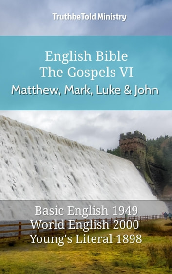 English Bible - The Gospels VI - Matthew, Mark, Luke and John - Basic English 1949 - World English 2000 - Youngs Literal 1898 ebook by TruthBeTold Ministry