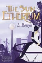 The Sun Etherium - An Etherium Novel, #2 ebook by L. Rowyn