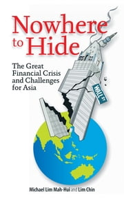 Nowhere to Hide: The Great Financial Crisis and Challenges for Asia ebook by Lim Chin,Michae Lim Mah Hui