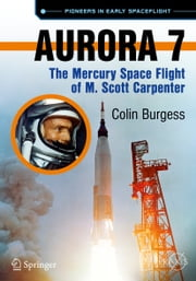 Aurora 7 - The Mercury Space Flight of M. Scott Carpenter ebook by Colin Burgess