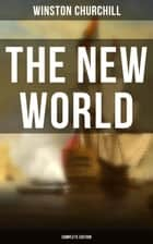 The New World (Complete Edition) - A History of the English-Speaking Peoples ebook by Winston Churchill