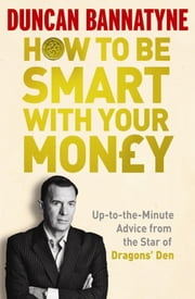 How To Be Smart With Your Money ebook by Duncan Bannatyne