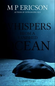 Whispers from a Vanished Ocean ebook by M P Ericson