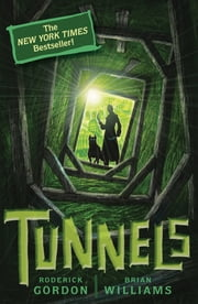Tunnels #1: Tunnels ebook by Roderick Gordon,Brian Williams
