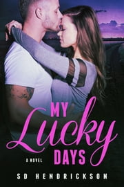 My Lucky Days: A Novel ebook by SD Hendrickson