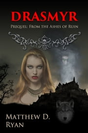 Drasmyr (Prequel: From the Ashes of Ruin) ebook by Matthew D. Ryan