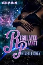 Regulated Planet - A Sci-Fi Romance ebook by Rinelle Grey