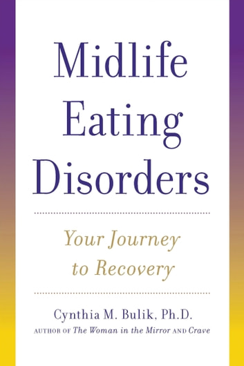 Midlife Eating Disorders - Your Journey to Recovery ebook by Cynthia M. Bulik, Ph.D.