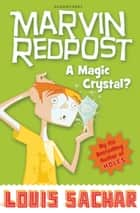 Marvin Redpost: A Magic Crystal? - Book 8 - Rejacketed ebook by Louis Sachar