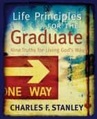 Life Principles for the Graduate ebook by Charles Stanley
