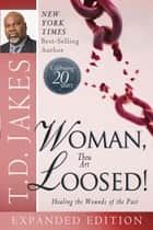 Woman Thou Art Loosed! 20th Anniversary Expanded Edition: Healing the Wounds of the Past - Healing the Wounds of the Past ebook by T. D. Jakes