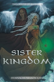 SISTER KINGDOM - THE CRADLE OF MANKIND ebook by IFESINACHI NELSON EZEH